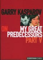 Kasparov. My great Predecessors V