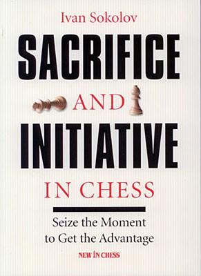 Sokolov, Sacrifice and Initiative in Chess