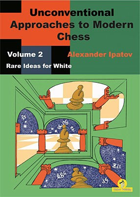 Ipatov, Unconventional Approaches to Modern Chess, Vol. 2 - White