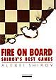 Shirov, Fire on the board- Shirov?s Best Games