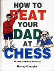 Chandler, How to beat your Dad at Chess