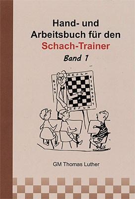 Luther, Hand- und Arbeitsbuch für den Schach-Trainer Band 1