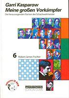 Kasparow, Meine großen Vorkämpfer Bd. 6
