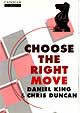 King/Duncan, Choose the Right Move