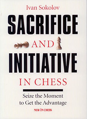 Sokolov, Sacrifice and Initiative in Chess