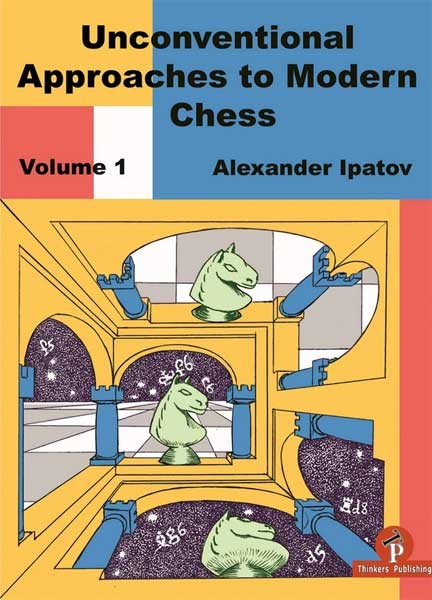 Ipatov, Unconventional Approaches to Modern Chess 1