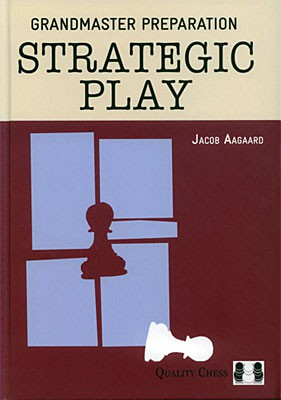 Aagaard, Grandmaster Preparation - Strategic Play