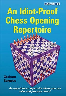Burgess, An Idiot-Proof Chess Opening Repertoire